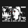GIVE ME A KEG OF BEER T Shirt