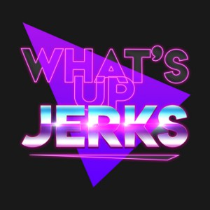 What's Up Jerks Hoodie