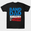 Band Dad Like A Normal Dad But Louder & Prouder T Shirt