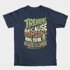 Trekking Because Someone Has To Be Awesome T Shirt