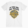 If You See Da Police Warn A Brother T Shirt