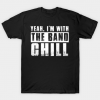 I'm With the Band, Chill T Shirt