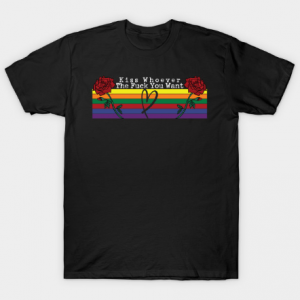 Kiss Whoever The Fuck You Want, LGBT Pride T Shirt