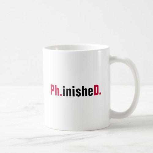 Ph.inisheD. PhD Ph.D. Finished Doctorate Ceramic Mug