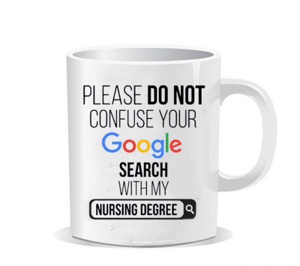 Please do not confuse your google search my Nursing degree Ceramic Mug