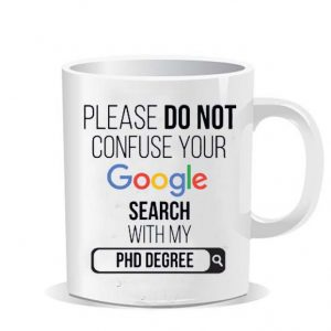 Please do not confuse your google search my Phd degree Ceramic Mug