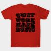 Quit Work (black) T Shirt
