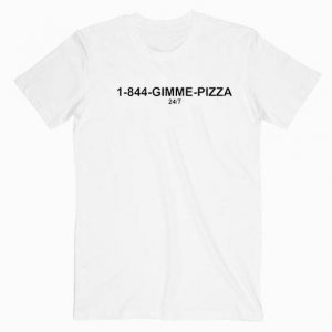 1-844 Gimme Pizza T Shirt