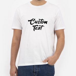 Custom Text T-Shirt For Women And Men Size S-3XL